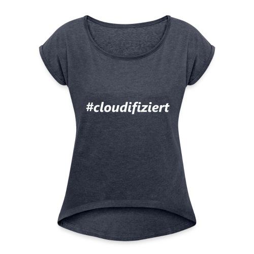 #Cloudifiziert white - Frauen T-Shirt mit gerollten Ärmeln