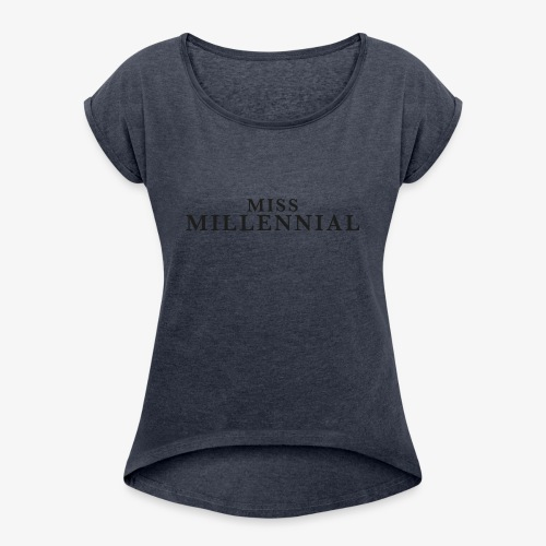 Miss Millennial - Frauen T-Shirt mit gerollten Ärmeln