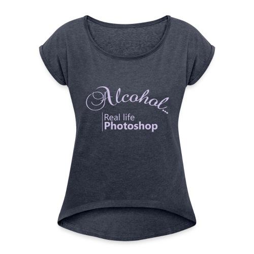 Alcohol Real life Photoshop - Frauen T-Shirt mit gerollten Ärmeln