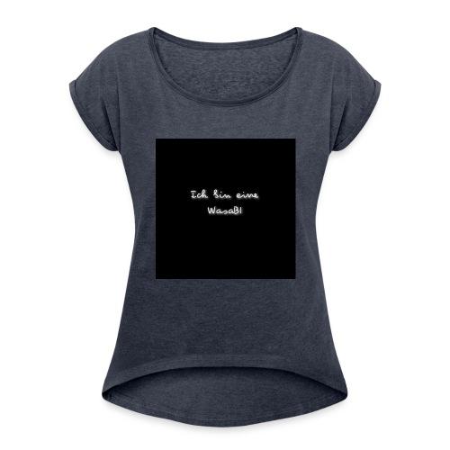 Ich bin eine WasaBI - Frauen T-Shirt mit gerollten Ärmeln
