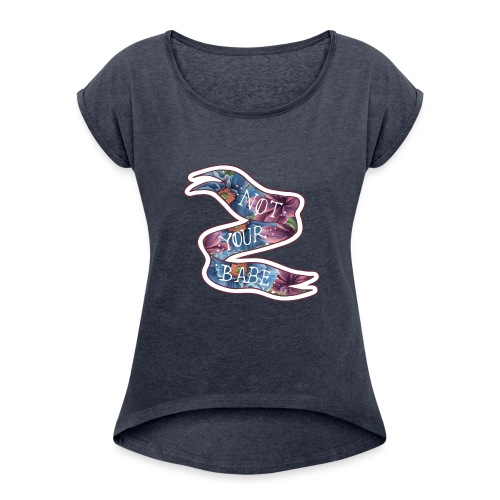 Not your babe - Power Blumen Bloomy Design - Frauen T-Shirt mit gerollten Ärmeln