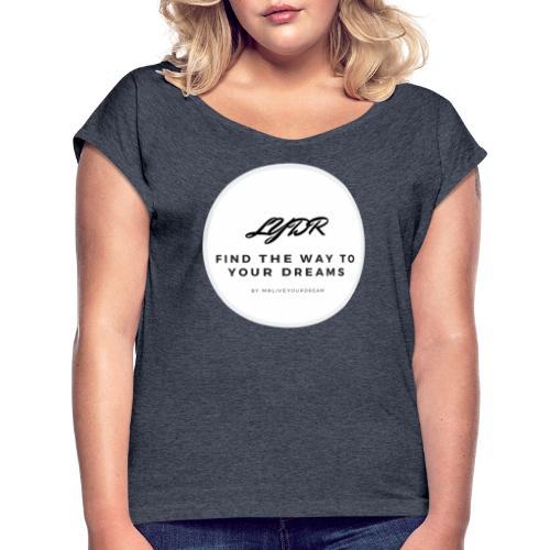 LiveYourDream - Frauen T-Shirt mit gerollten Ärmeln