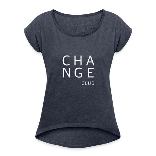 ChangeClub white - Frauen T-Shirt mit gerollten Ärmeln