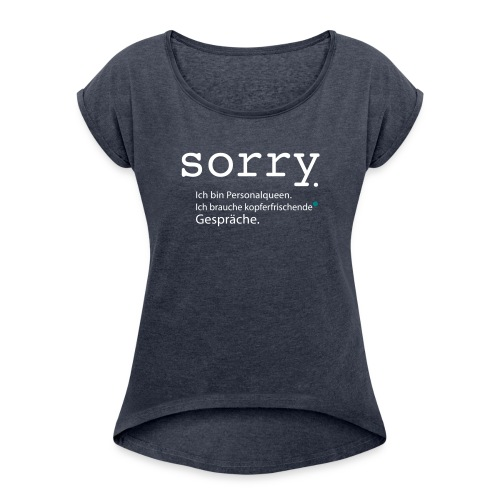 sorry. Ich bin Personalqueen. - Frauen T-Shirt mit gerollten Ärmeln