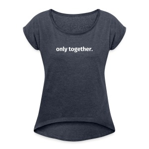 only together. - Frauen T-Shirt mit gerollten Ärmeln
