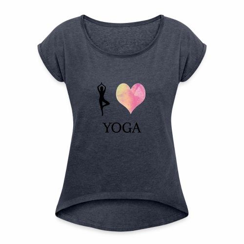 I love Yoga - Frauen T-Shirt mit gerollten Ärmeln