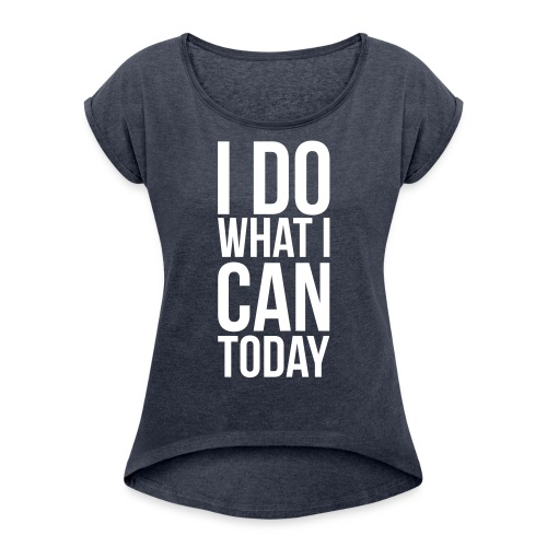 I do what I can - Vrouwen T-shirt met opgerolde mouwen