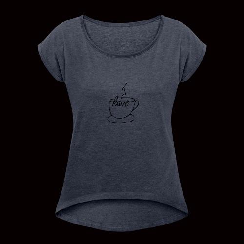 kave zeichnungbearbeitet 3 design ausgefüllt - Frauen T-Shirt mit gerollten Ärmeln