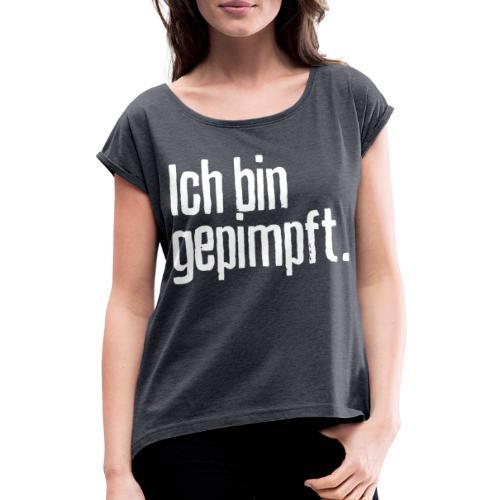 Ich bin gepimpft. | Impfung, geimpft - Frauen T-Shirt mit gerollten Ärmeln