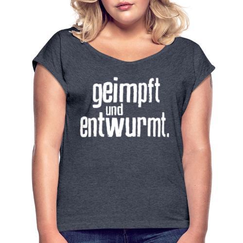 Geimpft und entwurmt - Frauen T-Shirt mit gerollten Ärmeln