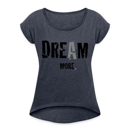 dream more png - Vrouwen T-shirt met opgerolde mouwen