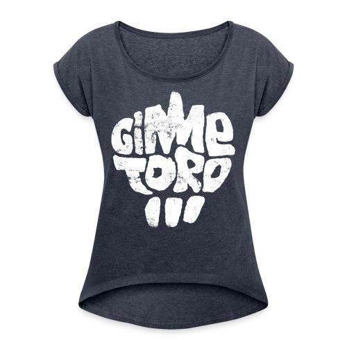 Gimme Toro Logo Weiß - Frauen T-Shirt mit gerollten Ärmeln