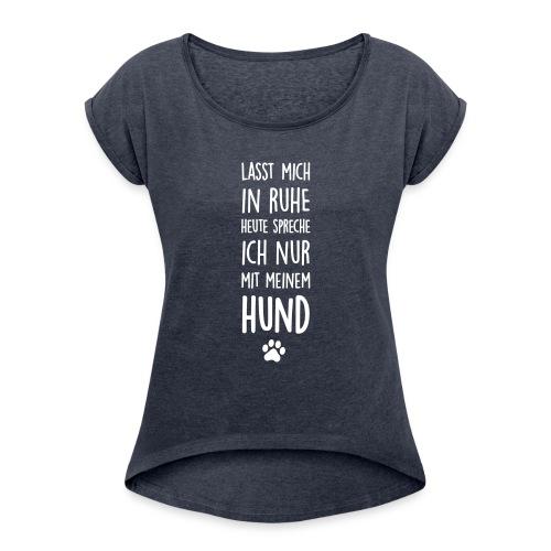 Lasst mich in Ruhe Hund - Frauen T-Shirt mit gerollten Ärmeln