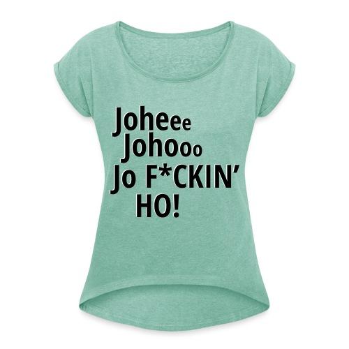 Premium T-Shirt Johee Johoo JoF*CKIN HO! - Vrouwen T-shirt met opgerolde mouwen