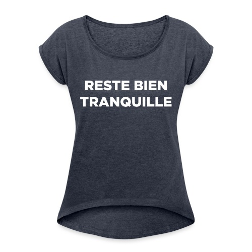 Reste Bien Tranquille - T-shirt à manches retroussées Femme