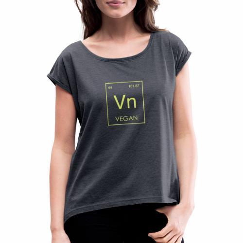 Vegan Element Shirt Veganer T-Shirt Geschenk - Frauen T-Shirt mit gerollten Ärmeln