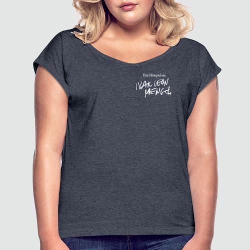 Ein Hörspiel von Ivar Leon Menger - Frauen T-Shirt mit gerollten Ärmeln
