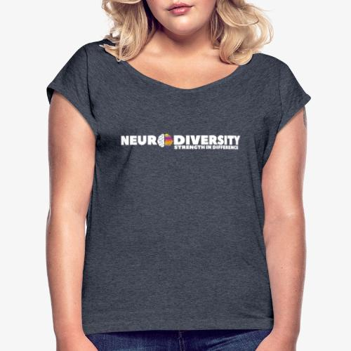 Neurodiversity: strength in difference (White) - Women's T-Shirt with rolled up sleeves