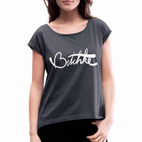 Bitchke - Vrouwen T-shirt met opgerolde mouwen