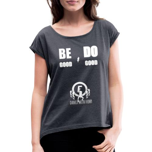 Be Good & Do Good - white - Women's T-Shirt with rolled up sleeves