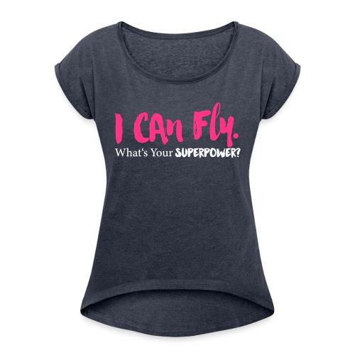 I can fly. What's your superpower? - Frauen T-Shirt mit gerollten Ärmeln