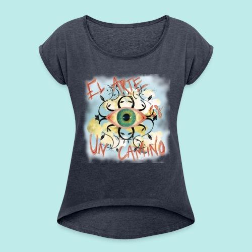 El Arte es un camino - Camiseta con manga enrollada mujer