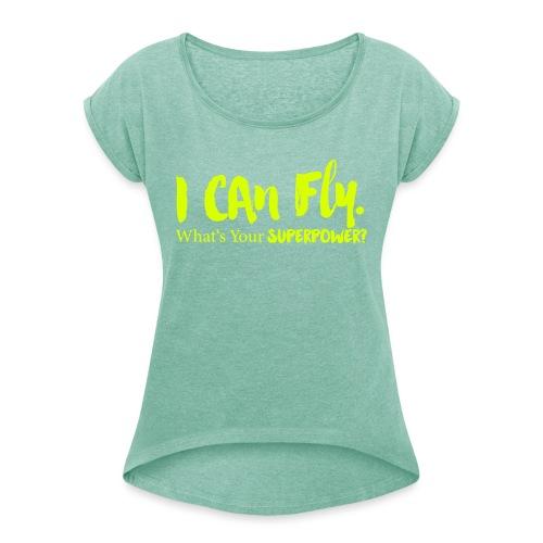 I can fly. Waht's your superpower? - Frauen T-Shirt mit gerollten Ärmeln