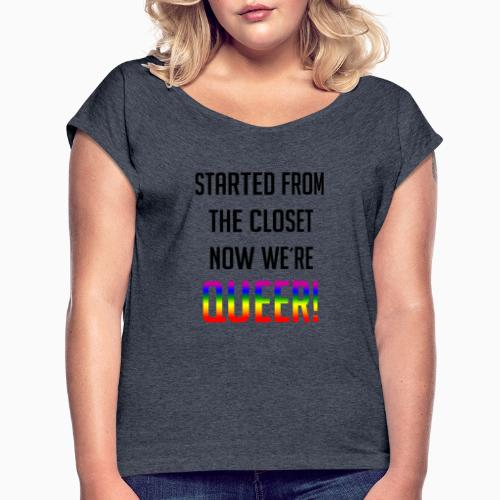Not in the closet anymore - Women's T-Shirt with rolled up sleeves