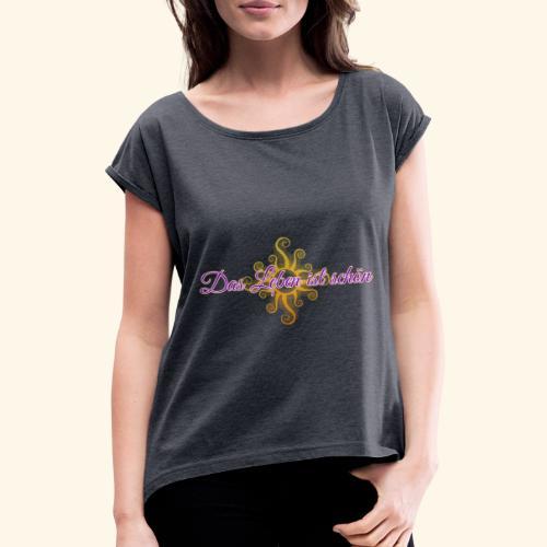 Das Leben ist schön 🌞 - Frauen T-Shirt mit gerollten Ärmeln