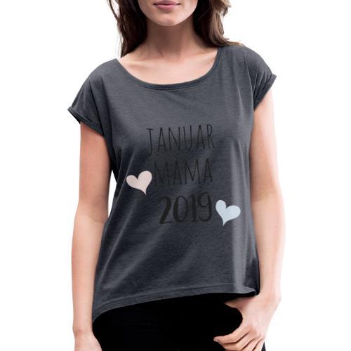 Januar Mama 2019 - Frauen T-Shirt mit gerollten Ärmeln