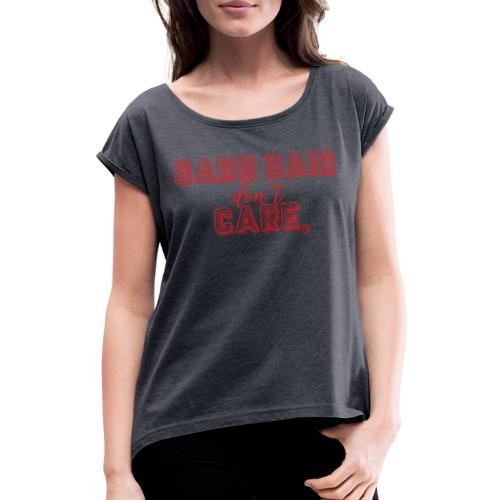 Barn Hair - Frauen T-Shirt mit gerollten Ärmeln