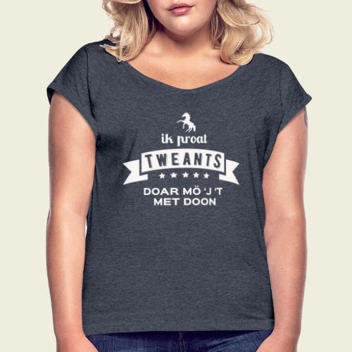 Ik proat Tweants...(lichte tekst) - Vrouwen T-shirt met opgerolde mouwen