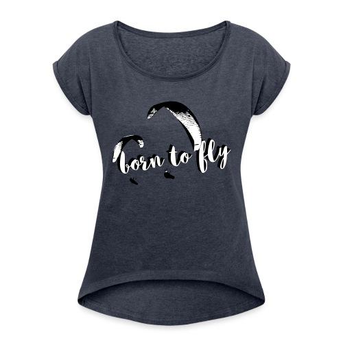 Born to fly - Frauen T-Shirt mit gerollten Ärmeln