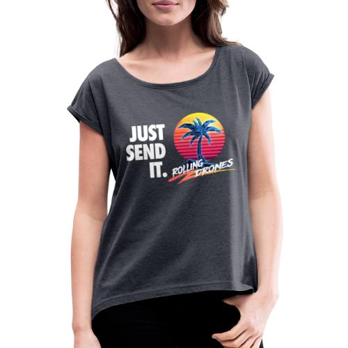 Just Send It @ RollingDrones - Women's T-Shirt with rolled up sleeves