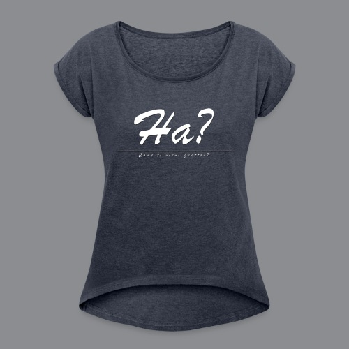 Ha? Come ti vieni quattro? - Frauen T-Shirt mit gerollten Ärmeln