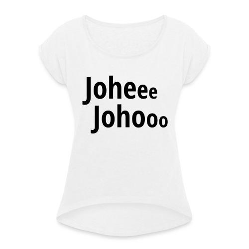 Premium T-Shirt Johee Johoo - Vrouwen T-shirt met opgerolde mouwen