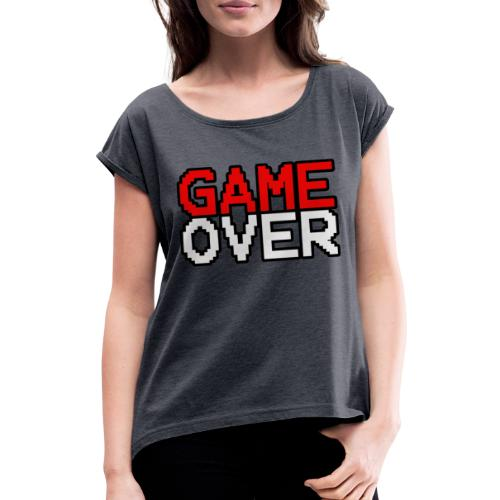 Game Over design - Women's T-Shirt with rolled up sleeves