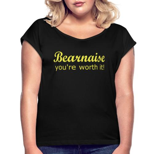 Bearnaise - you're worth it! - Women's T-Shirt with rolled up sleeves
