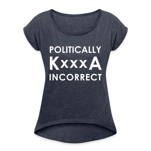 POLITICALLY KxxxA INCORRECT - Koszulka damska z lekko podwiniętymi rękawami