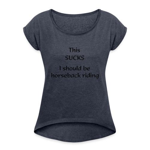sucks - Naisten T-paita, jossa rullatut hihat