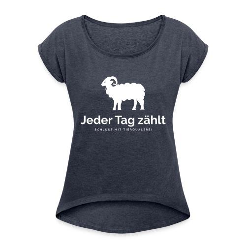 Jeder Tag zählt - Frauen T-Shirt mit gerollten Ärmeln