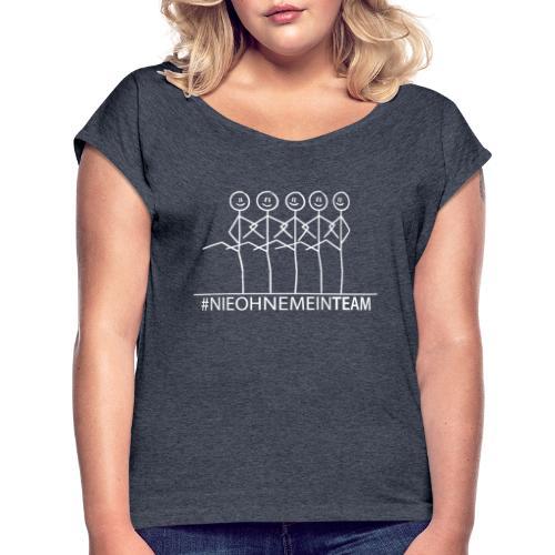 NieOhneMeinTeam - Frauen T-Shirt mit gerollten Ärmeln