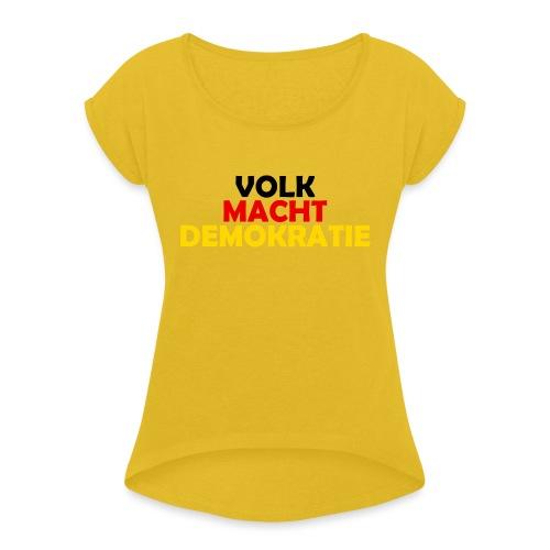 VOLK MACHT DEMOKRATIE - Frauen T-Shirt mit gerollten Ärmeln