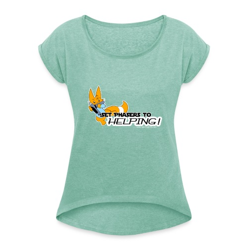 Set Phasers to Helping - Women's T-Shirt with rolled up sleeves