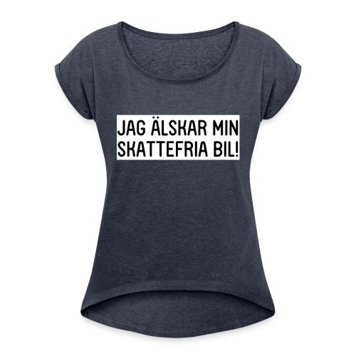 Jag älskar min skattefria bil - T-shirt med upprullade ärmar dam