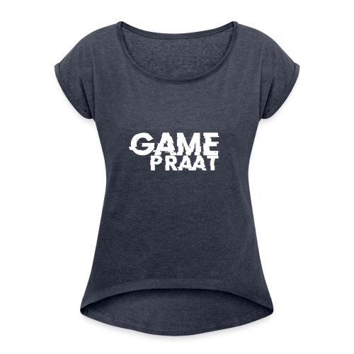 GamePraat T-Shirt - Vrouwen T-shirt met opgerolde mouwen