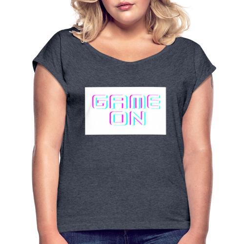 Game On - Frauen T-Shirt mit gerollten Ärmeln