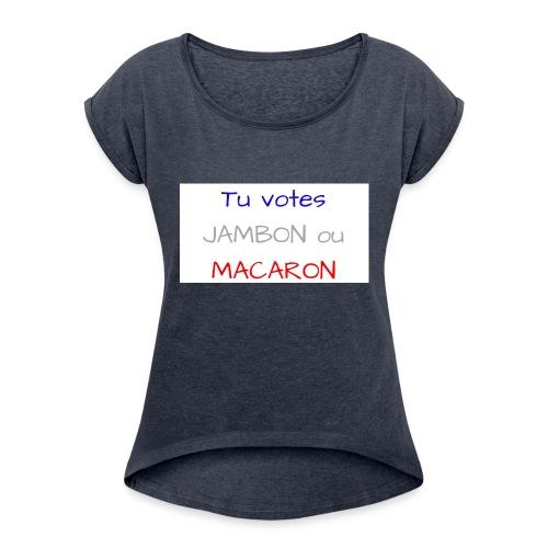 Tu votes JAMBON ou MACARON - T-shirt à manches retroussées Femme