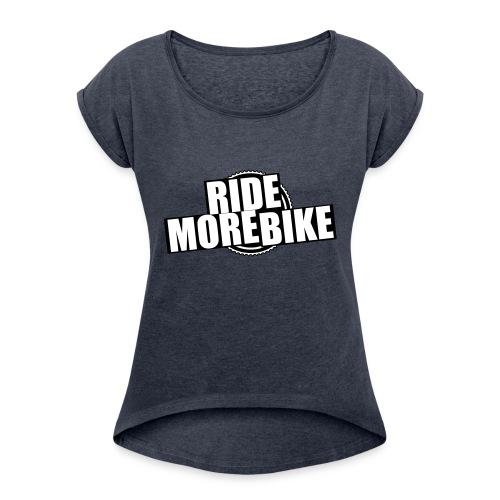RIDE MORE BIKE - Frauen T-Shirt mit gerollten Ärmeln