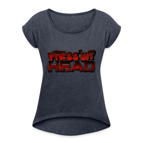 Press 'Ur Head font - Frauen T-Shirt mit gerollten Ärmeln